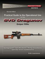 Practical Guide to the Operational Use of the SVD Sniper Rifle - Erik Lawrence