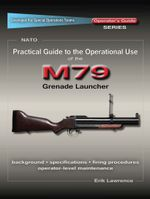 Practical Guide to the Operational Use of the M79 Grenade Launcher - Erik Lawrence