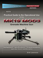 Practical Guide to the Operational Use of the MK19 MOD3 Grenade Launcher - Erik Lawrence