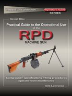 Practical Guide to the Operational Use of the RPD Machine Gun - Erik Lawrence