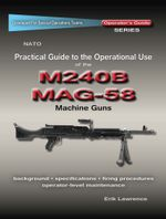 Practical Guide to the Operational Use of the MAG58/M240 Machine Gun - Erik Lawrence