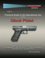 Practical Guide to the Operational Use of the Glock - Erik Lawrence