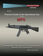 Practical Guide to the Operational Use of the MP5 Submachine Gun - Erik Lawrence