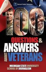 100 Questions and Answers about Veterans : A Guide for Civilians - Michigan State School of Journalism