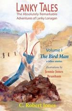 Lanky Tales, Vol. I : The Bird Man & Other Stories - C Robert Jones