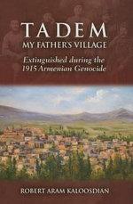 Tadem, My Father's Village : Extinguished During the 1915 Armenian Genocide - Robert Aram Kaloosdian
