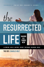 The Resurrected Life : Making All Things New - Charlie Holt