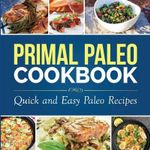 Primal Paleo Cookbook : Quick and Easy Paleo Recipes - Dylanna Press