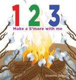 1 2 3 Make a s'more with me : A silly counting book - Elizabeth Gauthier
