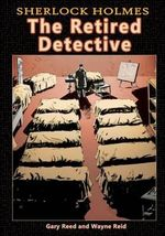 Sherlock Holmes : The Retired Detective - Gary Reed