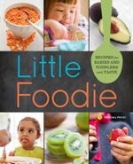 Little Foodie : Recipes for Babies and Toddlers with Taste - Sonoma Press