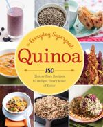 Quinoa: The Everyday Superfood : 150 Gluten-Free Recipes to Delight Every Kind of Eater - Sonoma Press