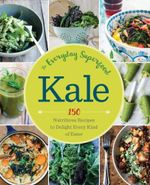 Kale: The Everyday Superfood : 150 Nutritious Recipes to Delight Every Kind of Eater - Sonoma Press