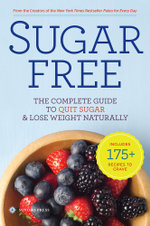 Sugar Free : The Complete Guide to Quit Sugar & Lose Weight Naturally - Sonoma Press