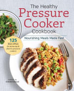 Healthy Pressure Cooking : Nourishing Meals Made Fast - Sonoma Press