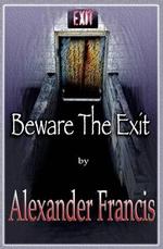 Beware the Exit - Alexander Francis