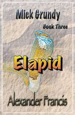 Elapid : Mick Grundy Book 3 - Alexander Francis