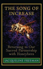 The Song of Increase : Returning to Our Sacred Partnership with Honeybees - Jacqueline Freeman