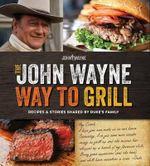 The John Wayne Way to Grill - Media Lab Books