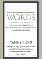 Words : To Use the Power of Words to Ignite Ideas, Leverage Connections, and Influence Others - Tammy Kling