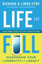 Life in Full : Maximize Your Longevity and Legacy - Richard Eyre