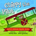 Chippy's Amazing Dreams : Chippy the Pilot - Stacey Blake
