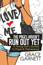 The Pages Haven't Run Out Yet : A Young Girl's Journey to Hope & Deliverance - Grace Garnett
