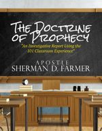 The Doctrine of Prophecy : An Investigative Report Using the 101 Classroom Experience - Sherman D. Farmer