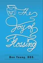 The Joy of Flossing - Benjamin W Young