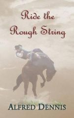Ride the Rough String - Alfred Dennis