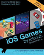IOS Games by Tutorials : Second Edition: Updated for Swift 1.2: Beginning 2D IOS Game Development with Swift - Ray Wenderlich