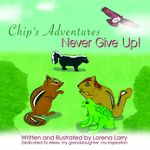 Chip's Adventures Never Give Up! - Lorena Larry
