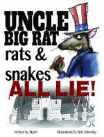 Uncle Big Rat, Rats & Snakes All Lie! - Skyler