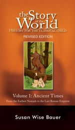 The Story of the World : History for the Classical Child: Ancient Times: From the Earliest Nomads to the Last Roman Emperor (Revised Second Edition)  ( - Susan Wise Bauer