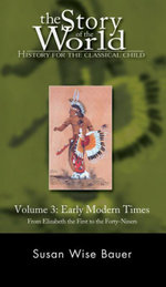 The Story of the World : History for the Classical Child: Early Modern Times: From Elizabeth the First to the Forty-Niners (Vol. 3)  (Story of the Worl - Susan Wise Bauer