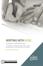 The Complete Writer, Writing With Ease : Strong Fundamentals: A Guide to Designing Your Own Elementary Writing Curriculum (The Complete Writer) - Susan Wise Bauer