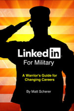 LinkedIn For Military : A Warrior's Guide for Changing Careers - Mat Scherer