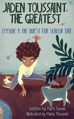 Jaden Toussaint, the Greatest Episode 1 : The Quest for Screen Time - Marti Dumas