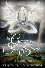 The Guardian, a Sword, & Stilettos - Kristin D. Van Risseghem