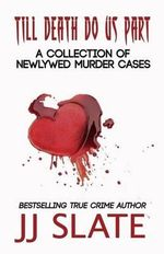 Till Death Do Us Part : A Collection of Newlywed Murder Cases - Jj Slate