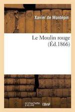 Le Moulin Rouge - Xavier De Montepin