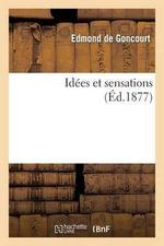 Idees Et Sensations - Edmond De Goncourt