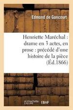 Henriette Marechal : Drame En 3 Actes, En Prose: Precede D'Une Histoire de La Piece - Edmond De Goncourt