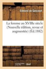 La Femme Au Xviiie Siecle (Nouvelle Edition, Revue Et Augmentee) - Edmond De Goncourt