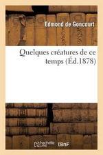 Quelques Creatures de Ce Temps - Edmond De Goncourt