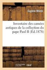 Inventaire Des Camees Antiques de La Collection Du Pape Paul II - Eugene Muntz