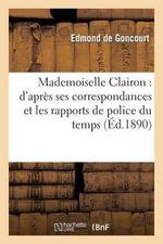 Mademoiselle Clairon : D Apres Ses Correspondances Et Les Rapports de Police Du Temps - Edmond De Goncourt