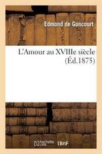 L Amour Au Xviiie Siecle - Edmond De Goncourt