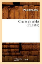 Chants Du Soldat - Paul Deroulede