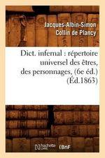 Dictionnaire Infernal : Repertoire Universel Des Etres, Des Personnages, ... (6e Edition. 1863) - Jacques-Albin-Simon Collin De Plancy